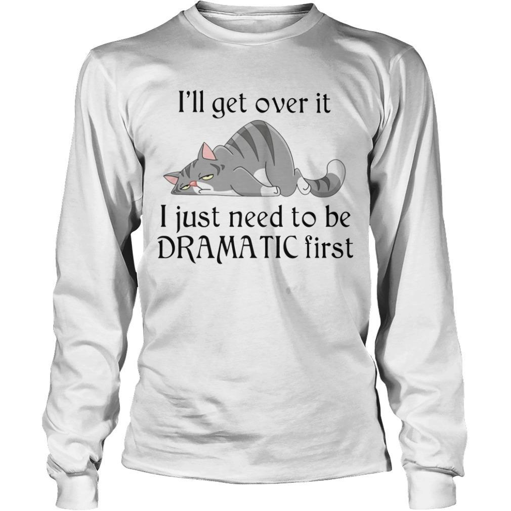 Lazy Cat I'll Get Over It I Just Need To Be Dramatic First Longsleeve
