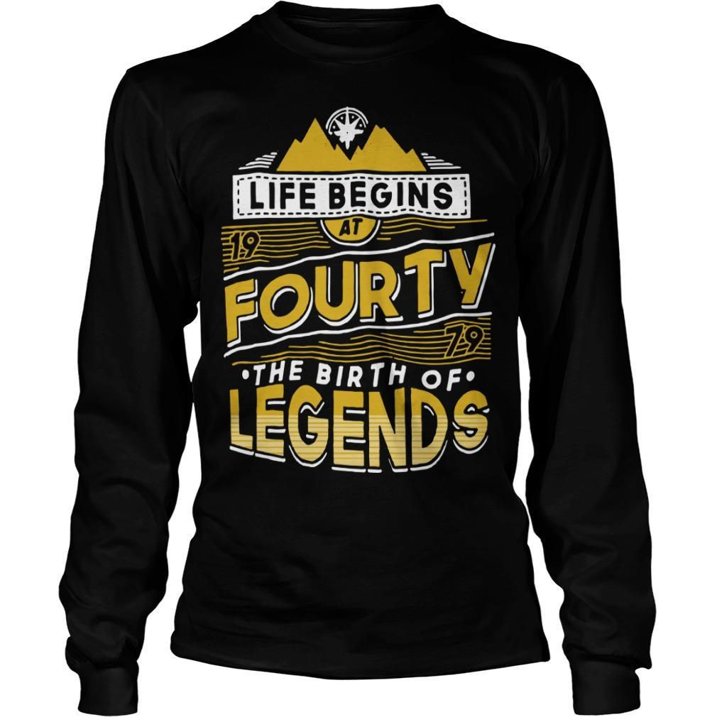 Life Begins At Fourty The Birth Of Legends Longsleeve