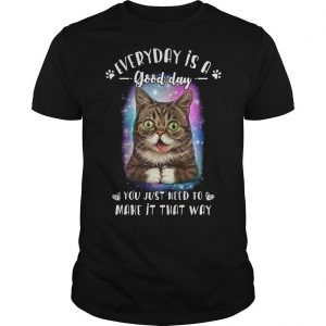 Lil Bub Everyday Is A Good Day You Just Need To Make It That Way Shirt