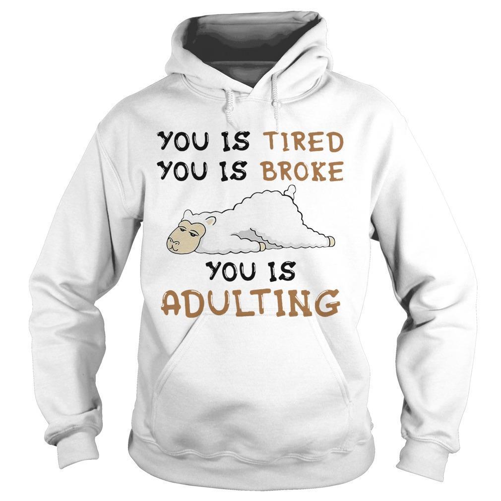Llama You Is Tired You Is Broke You Is Adulting Hoodie