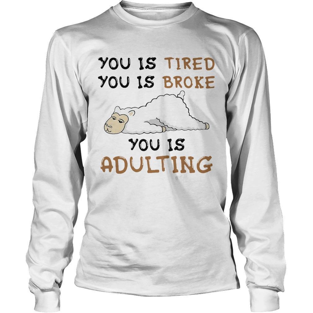 Llama You Is Tired You Is Broke You Is Adulting Longsleeve