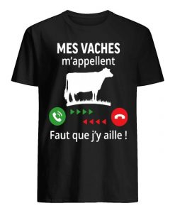 Mes Vaches M'appellent Faut Que J'y Aille Shirt