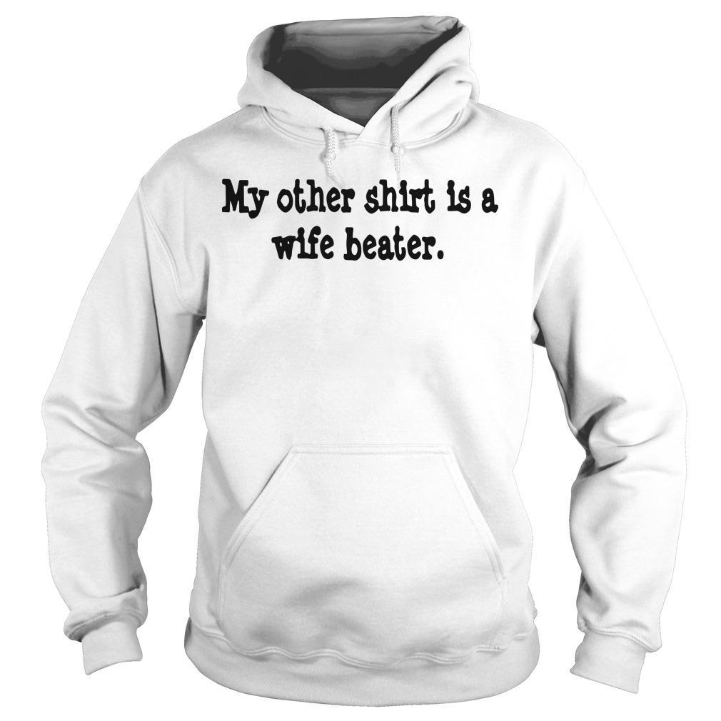 My Other Is A Wife Beater Hoodie