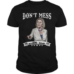 Nancy Pelosi T Shirt Dont Mess With Me