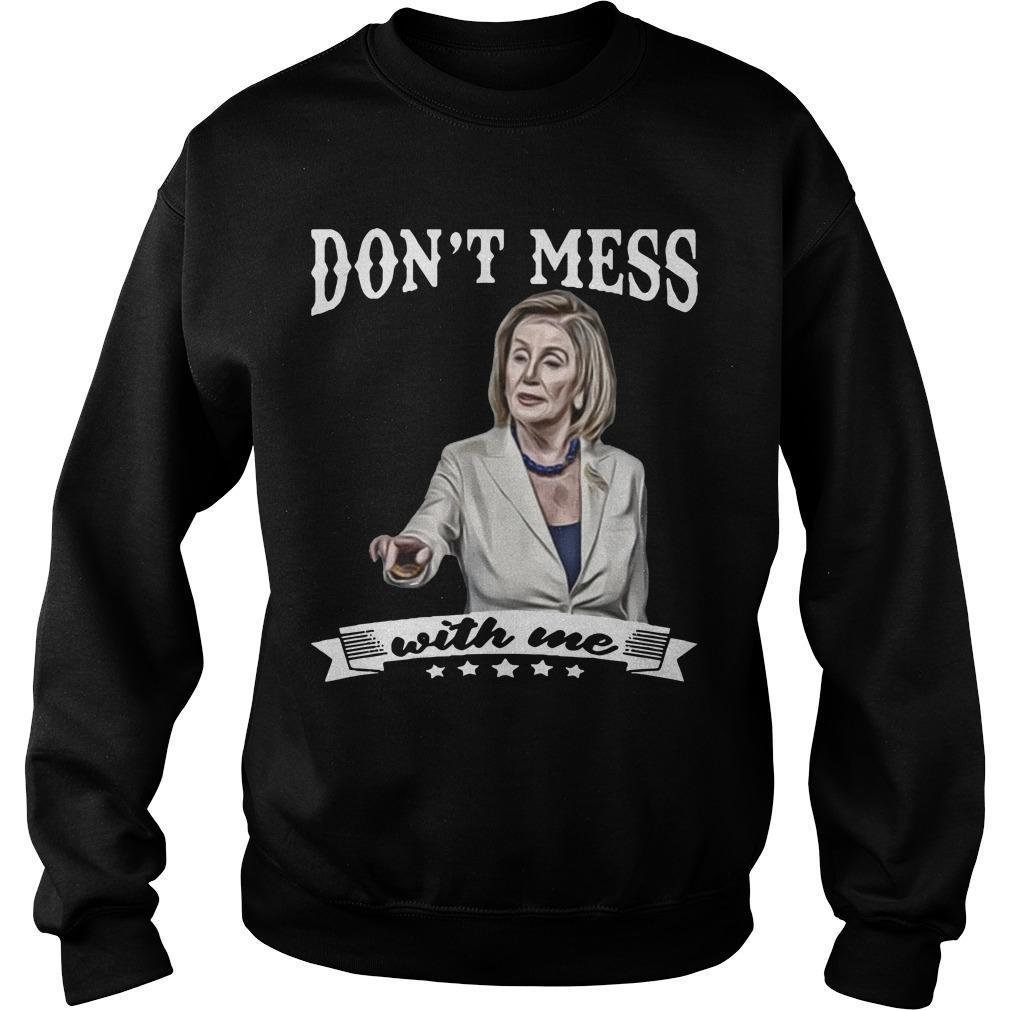 Nancy Pelosi T Dont Mess With Me Sweater