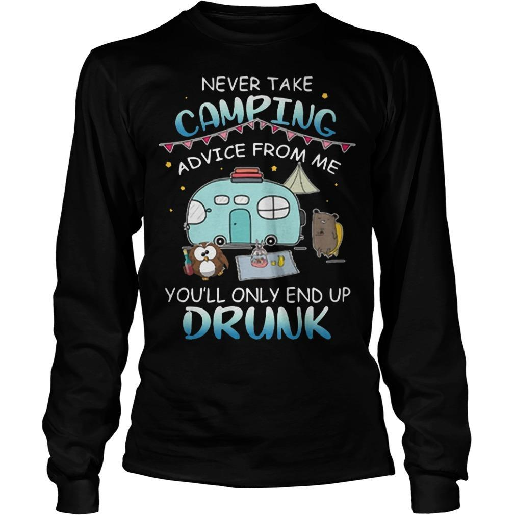 Never Take Camping Advice From Me You'll Only End Up Drunk Longsleeve
