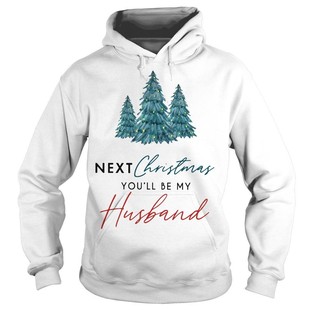 Next Christmas You'll Be My Husband Hoodie