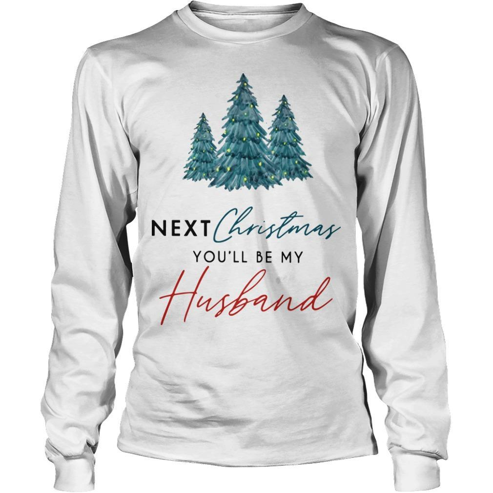 Next Christmas You'll Be My Husband Longsleeve