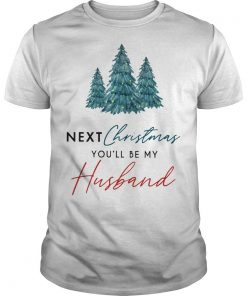 Next Christmas You'll Be My Husband Shirt