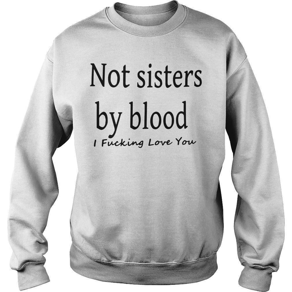 Not Sister By Blood I Fucking Love You Sweater