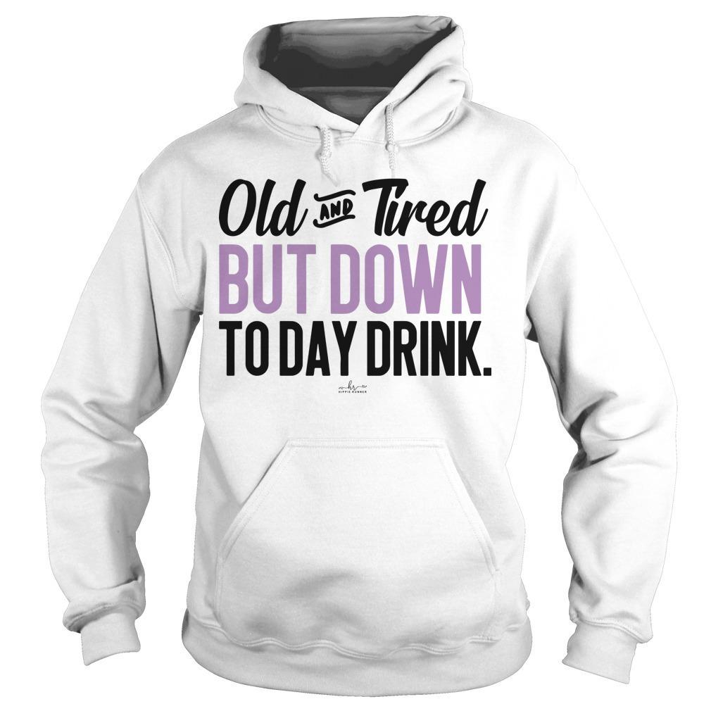 Old And Friend But Down To Day Drink Hoodie