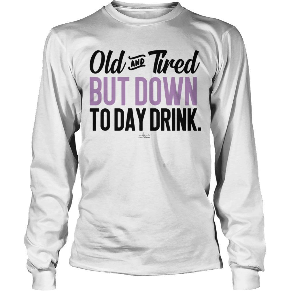 Old And Friend But Down To Day Drink Longsleeve