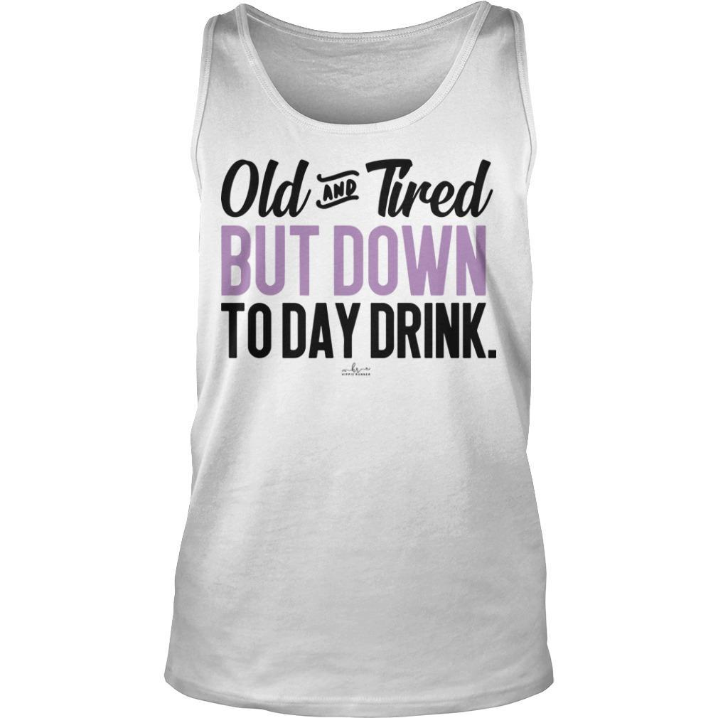 Old And Friend But Down To Day Drink Tank Top