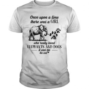 Once Upon A Time There Was A Girl Who Really Loved Elephants And Dogs Shirt