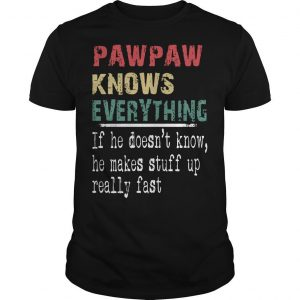 Pawpaw Knows Everythings If He Doesn't Know He Makes Stuff Up Really Fast Shirt