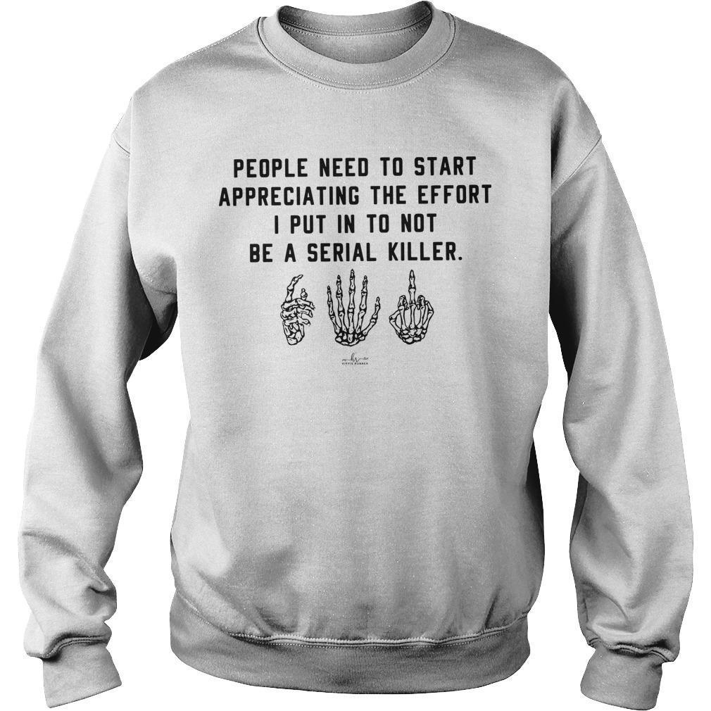People Need To Start Appreciating The Effort I Put In To Not Be A Serial Killer Sweater
