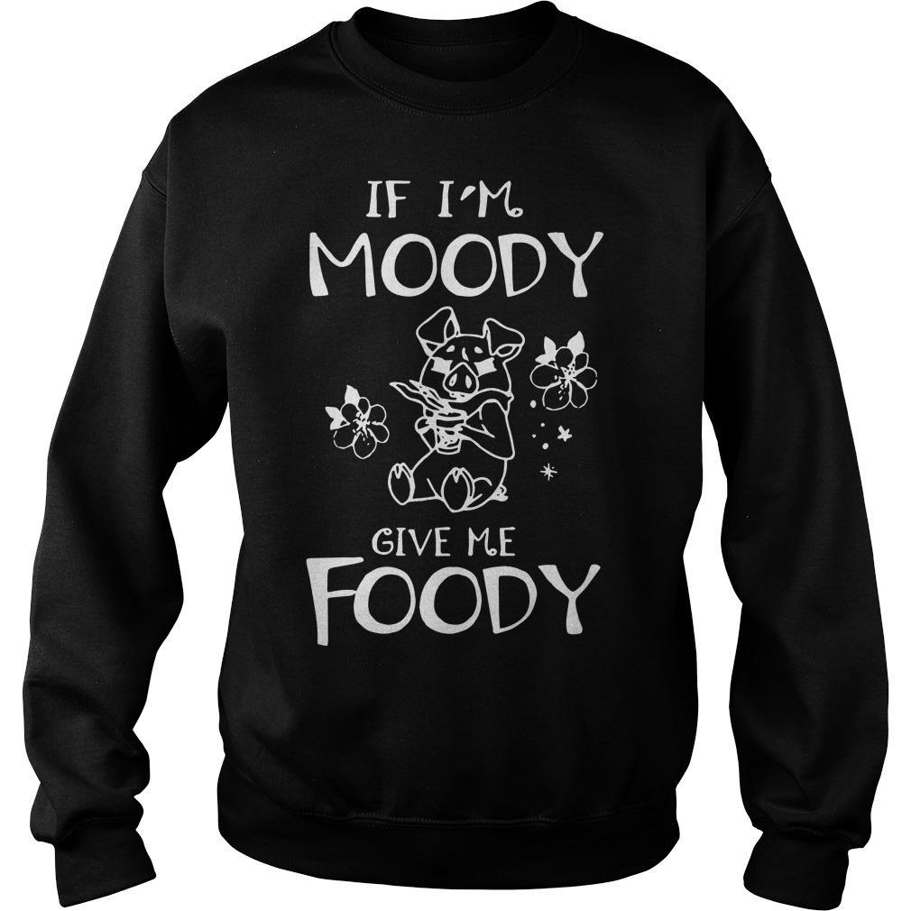 Pig If I'm Moody Give Me Foody Sweater
