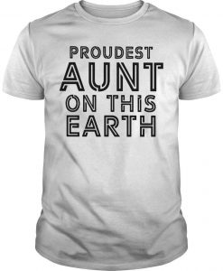 Proudest Aunt On The Earth Shirt
