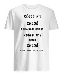 Règle Nº1 Chloé A Toujours Raison Règle Nº2 Quand Chloé Shirt