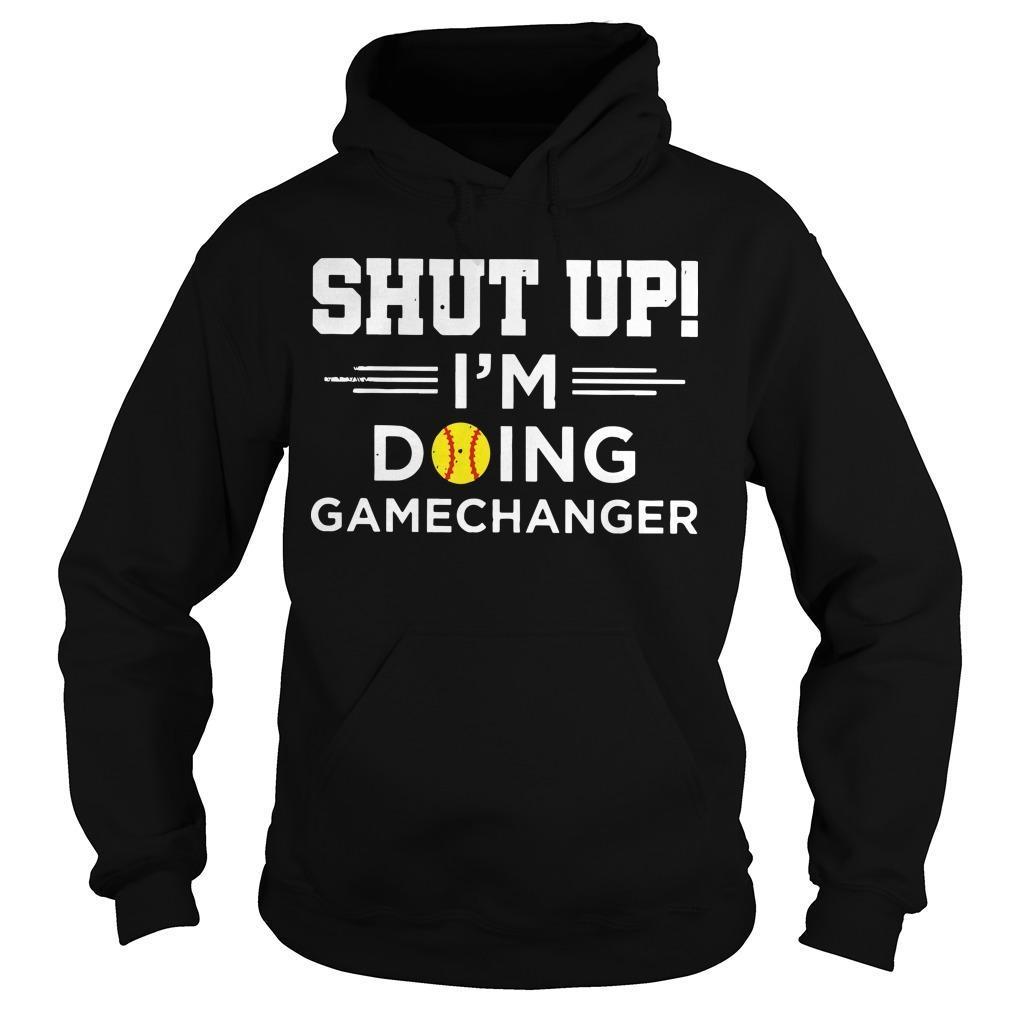Shut Up I'm Doing Gamechanger Hoodie