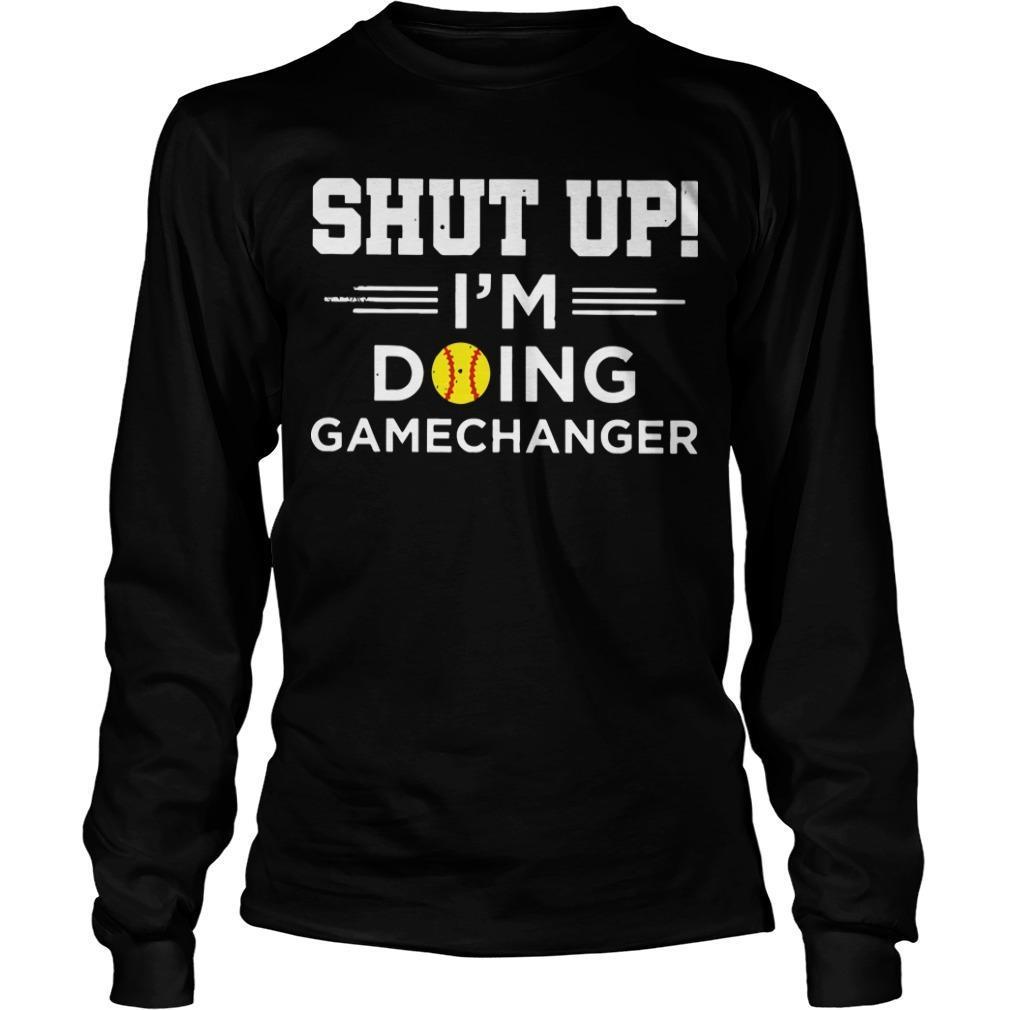 Shut Up I'm Doing Gamechanger Longsleeve
