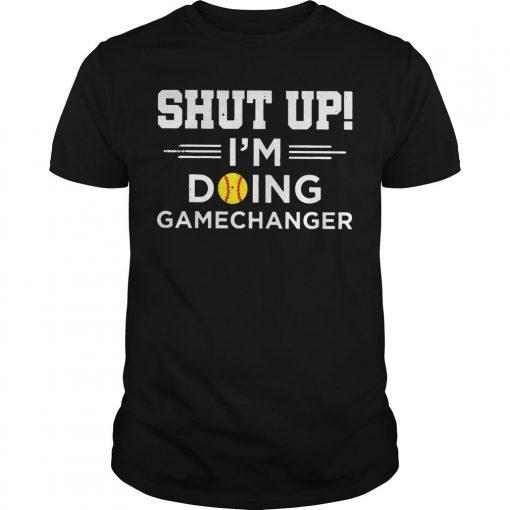 Shut Up I'm Doing Gamechanger Shirt