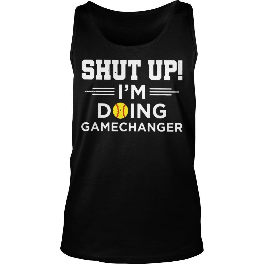 Shut Up I'm Doing Gamechanger Tank Top