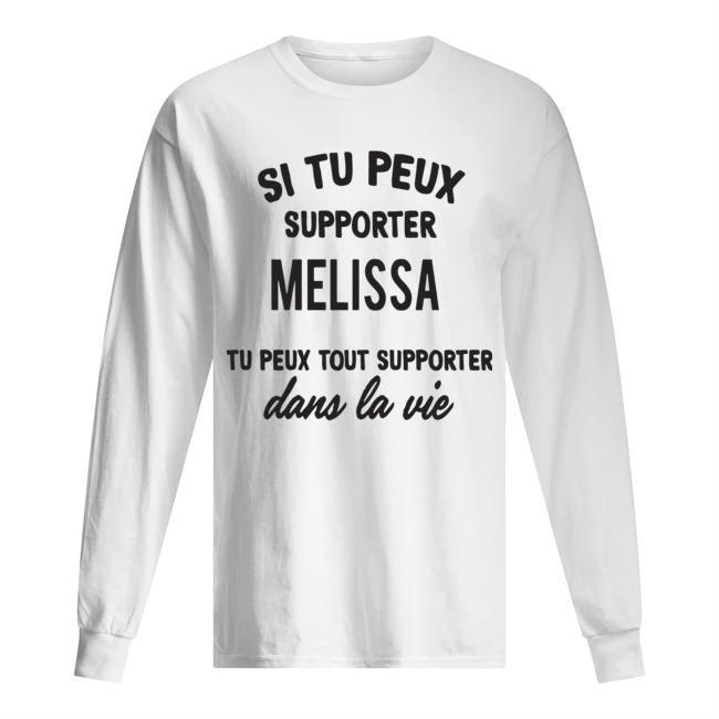 Si Tu Peux Supporter Melissa Tu Peux Tout Supporter Dans La Vie Longsleeve