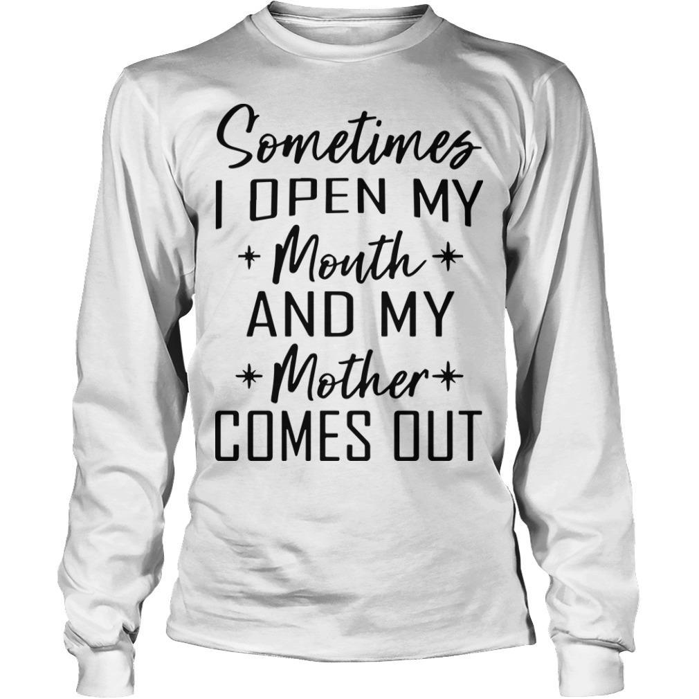 Sometimes I Open My Mouth And My Mother Comes Out Longsleeve
