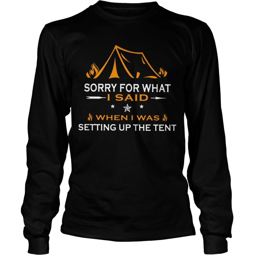 Sorry For What I Said When I Was Setting Up The Tent Longsleeve