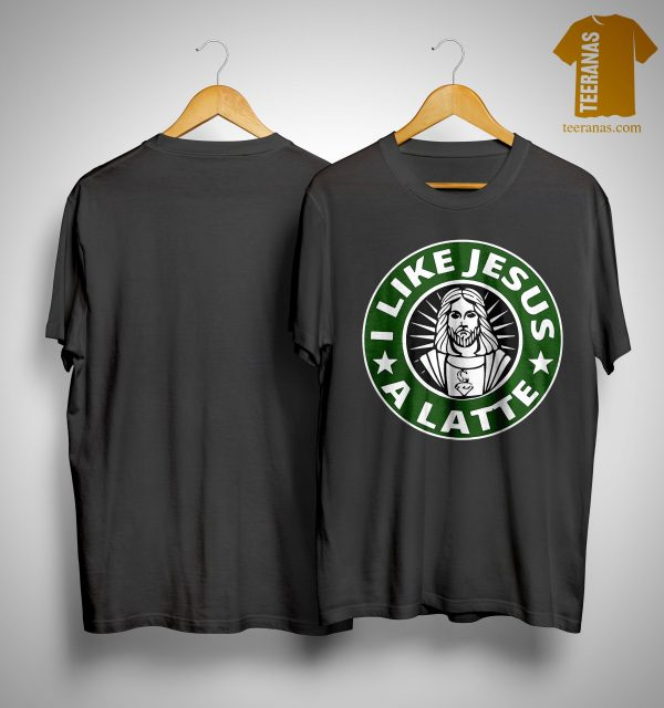 Starbucks I Like Jesus A Latte Shirt