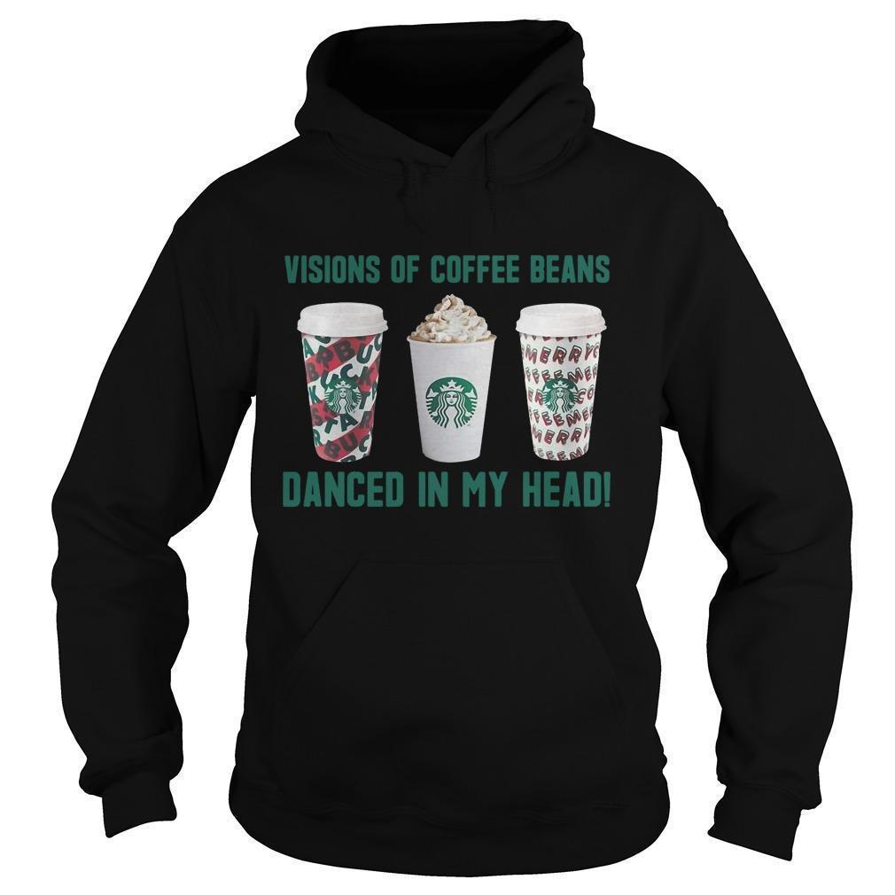 Starbucks Visions Of Coffee Beans Danced In My Head Hoodie