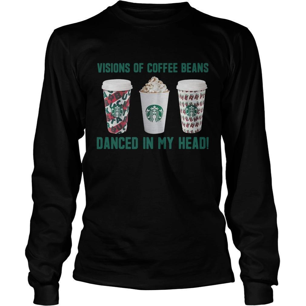 Starbucks Visions Of Coffee Beans Danced In My Head Longsleeve