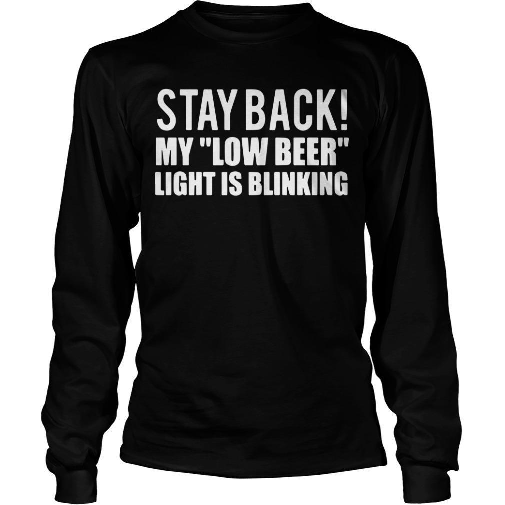 Stay Back My Low Beer Light Is Blinking Longsleeve