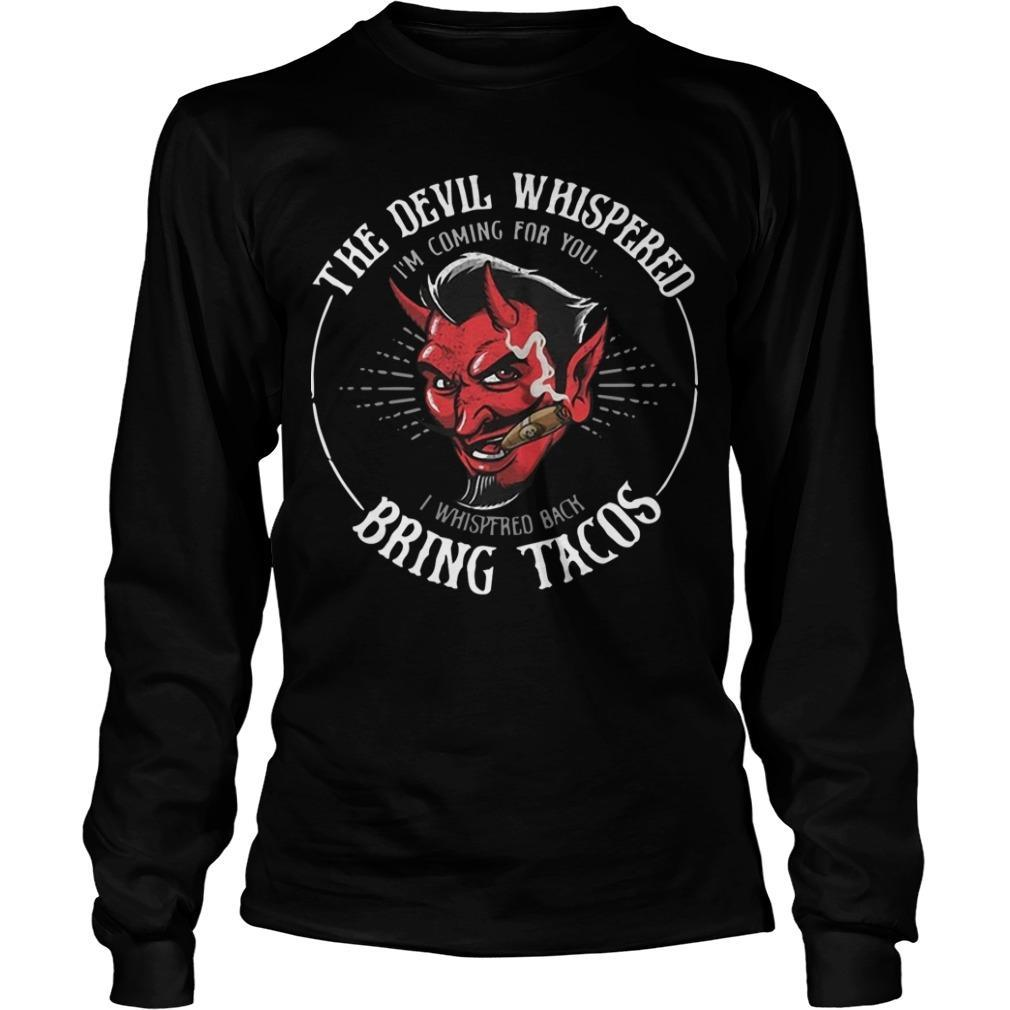 The Devil Whispered I'm Coming For You I Whispered Back Bring Tacos Longsleeve