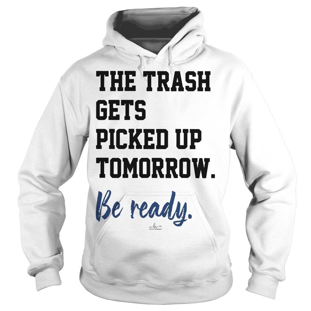 The Trash Gets Picked Up Tomorrow Be Ready Hoodie