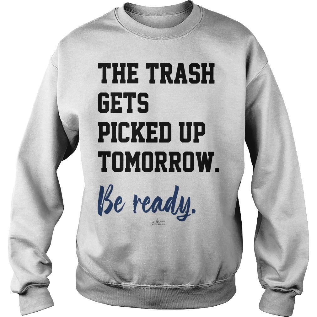 The Trash Gets Picked Up Tomorrow Be Ready Sweater
