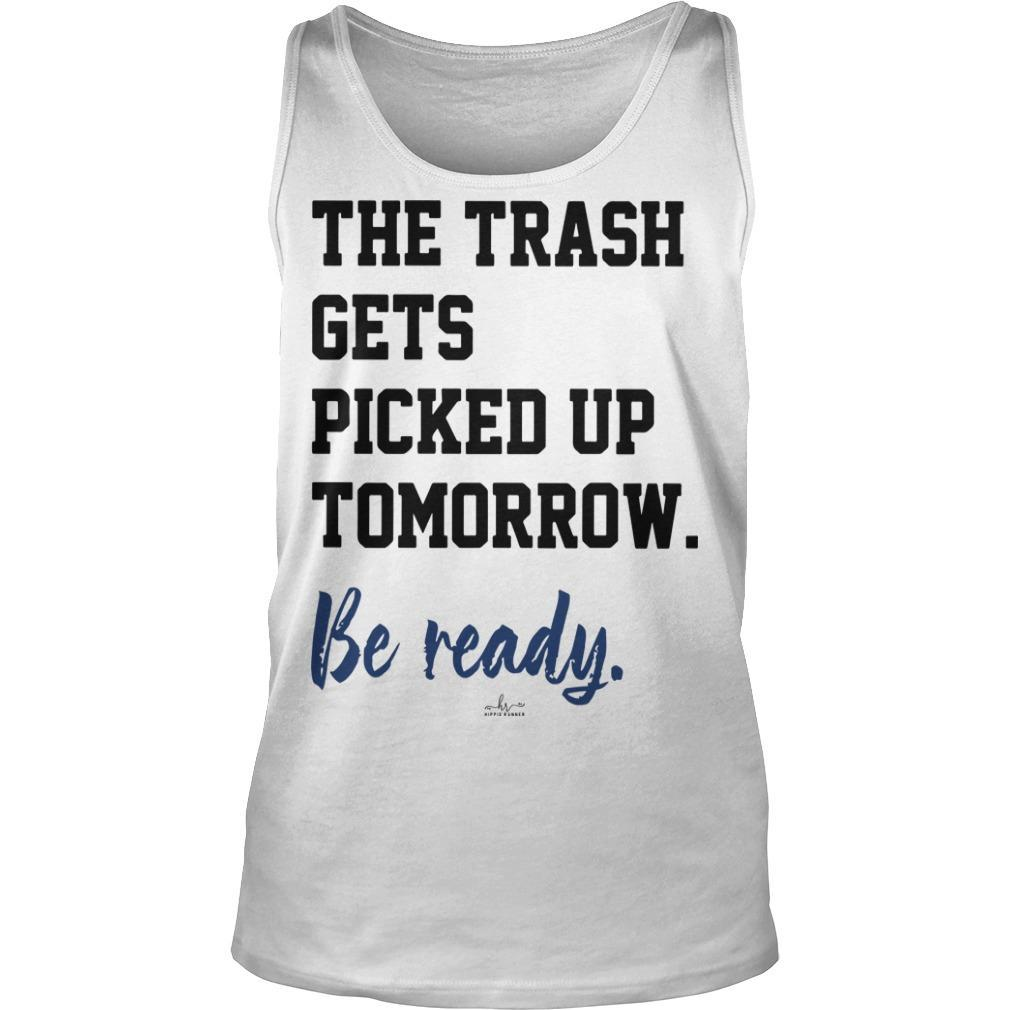 The Trash Gets Picked Up Tomorrow Be Ready Tank Top