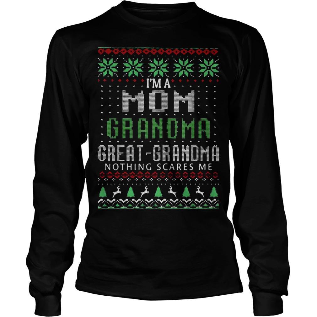 Ugly Christmas I'm A Mom Grandma Great Grandma Nothing Scares Me Longsleeve