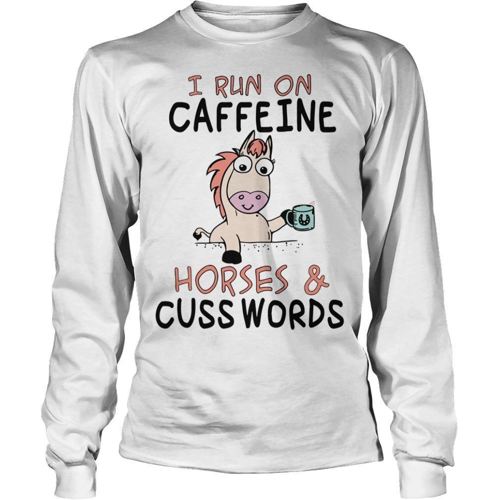 Unicorn I Run On Caffeine Horses And Cuss Words Longsleeve