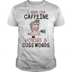 Unicorn I Run On Caffeine Horses And Cuss Words Shirt