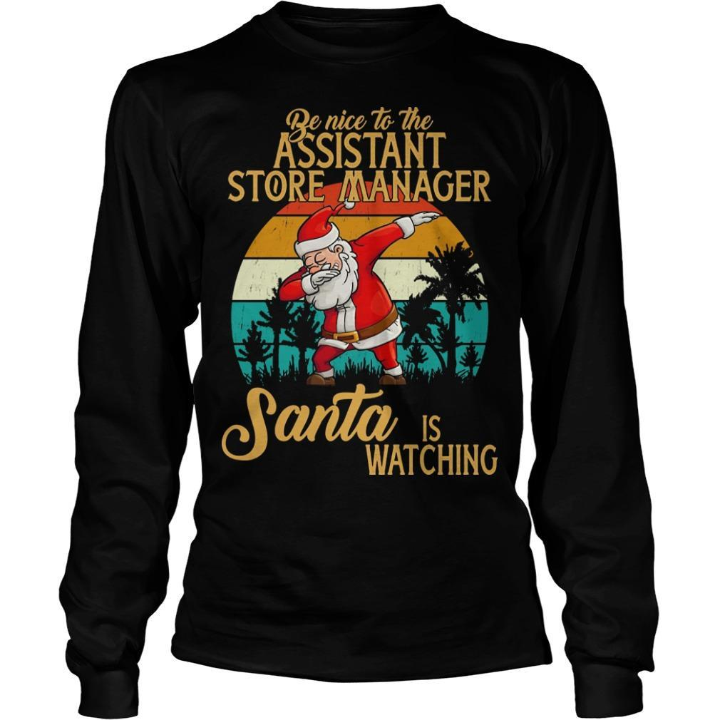 Vintage Santa Dabbing Be Nice To The Assistant Store Manager Santa Is Watching Longsleeve