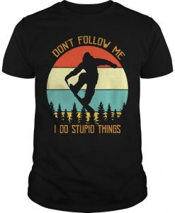 Vintage Skateboard Don't Follow Me I Do Stupid Things Shirt