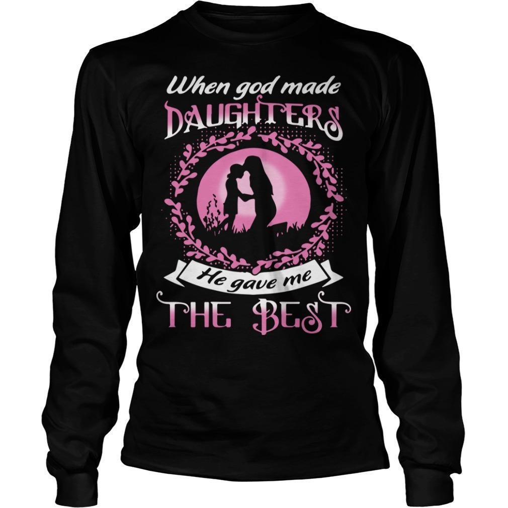 When God Made Daughters He Gave Me The Best Longsleeve