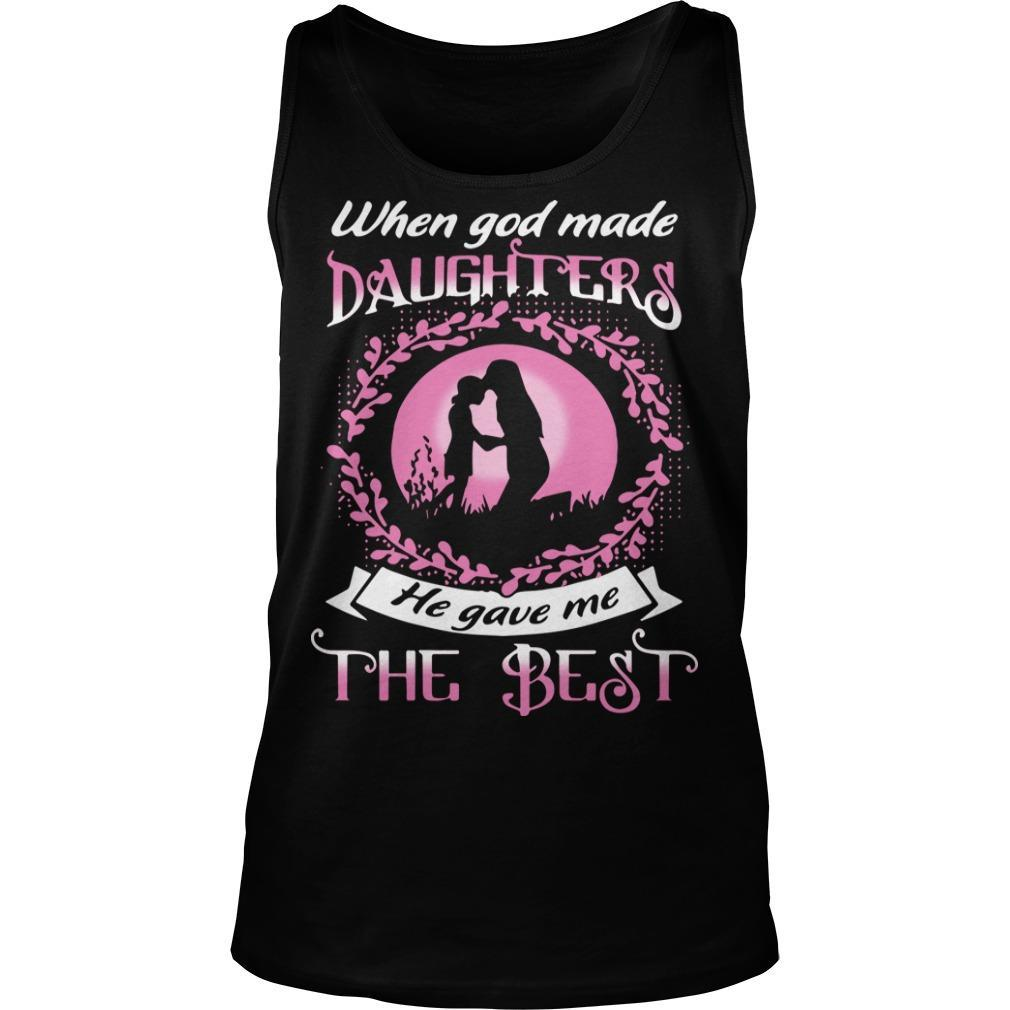 When God Made Daughters He Gave Me The Best Tank Top