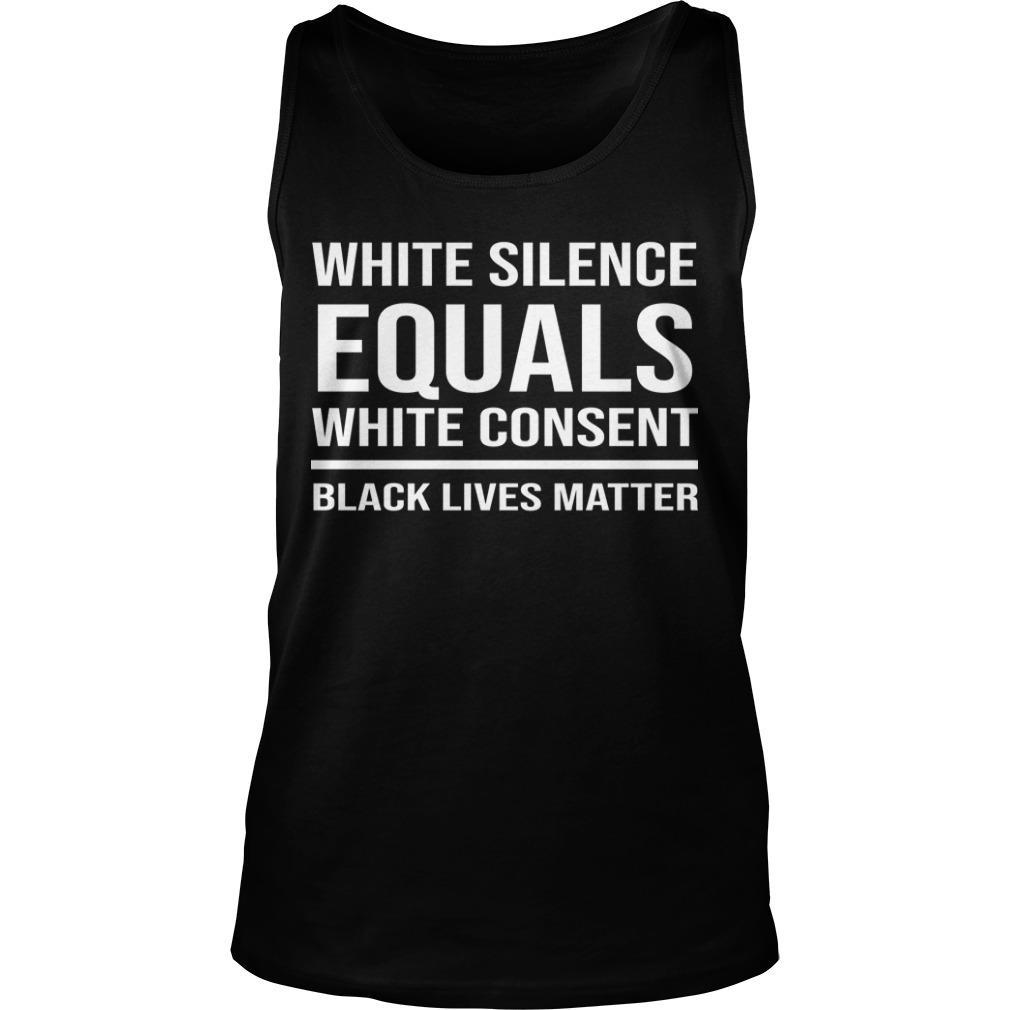 White Silence Equals White Consent Black Lives Matter Tank Top