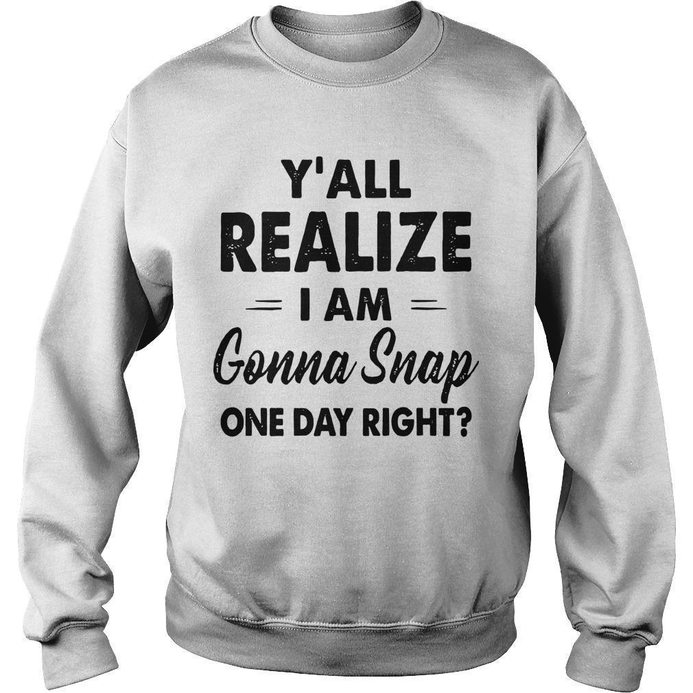Y'all Realize I Am Gonna Snap One Day Right Sweater