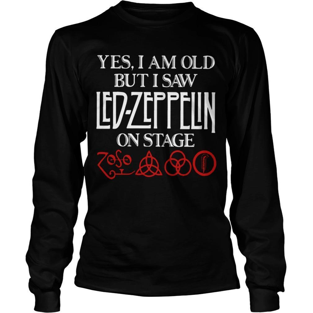 Yes I Am Old But I Saw Led Zeppelin On Stage Longsleeve