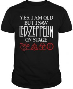 Yes I Am Old But I Saw Led Zeppelin On Stage Shirt