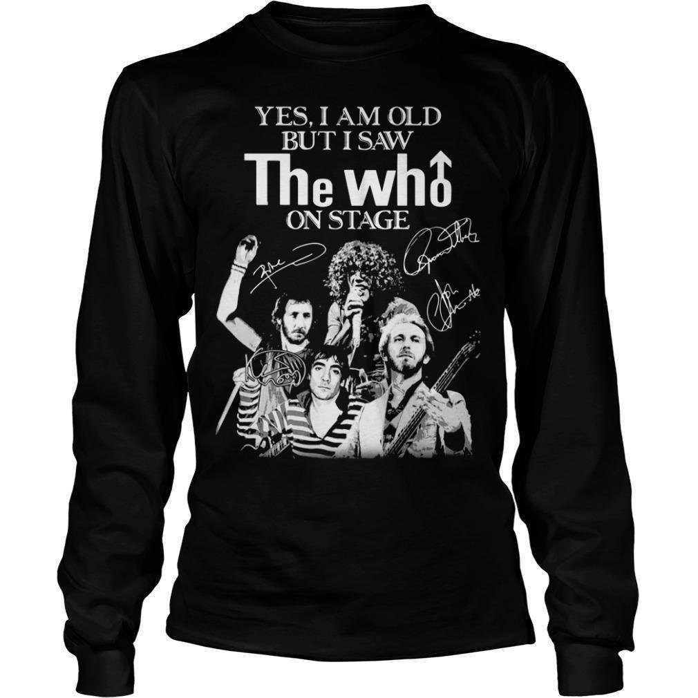 Yes I Am Old But I Saw The Who On Stage Signature Longsleeve